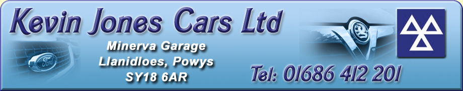 Kevin Jones Cars Ltd - Car Sales Llanidloes, Minerva Garage, Llanidloes, Powys, Mid Wales, SY18 6AR Tel 01686 412 201 Car Sales Van Sales MOT Testing Vehicle Repairs